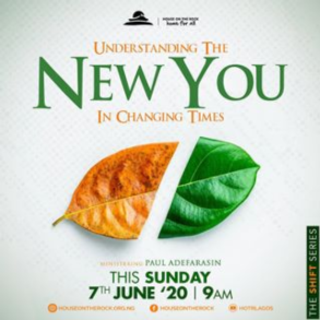 Understanding The New You In Changing Times – Pst Paul Adefarasin 7th June 2020
