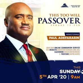 This Too Will Passover – Pst Paul Adefarasin 5th April 2020
