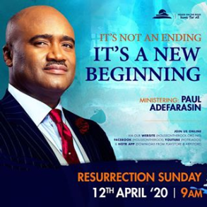 It's Not An Ending, It's A New Beginning – Pst Paul Adefarasin 12th April 2020