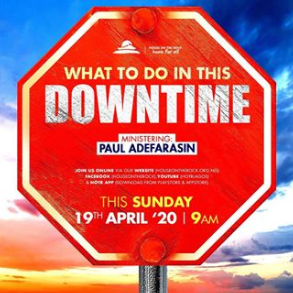 What To Do In This Downtime – Pst Paul Adefarasin 19th April 2020