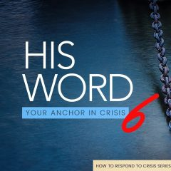 His Word – Your Anchor in Crisis (PT6)  – Alpha Service – 8th Aug 2021
